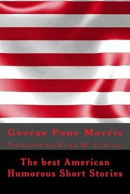 The Best American Humorous Short Stories - Produced by Keith M. Eckrich (Paperback): George Pope Morris
