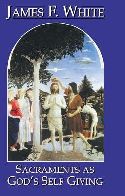 Sacraments as God's Self-Giving - Revised (Electronic book text): James F. White