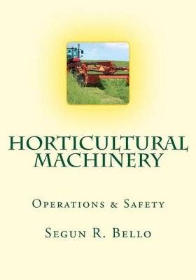 Horticultural Machinery - Equipment & Safety (Paperback): Engr Segun R. Bello