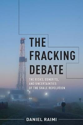 The Fracking Debate - The Risks, Benefits, and Uncertainties of the Shale Revolution (Paperback): Daniel Raimi