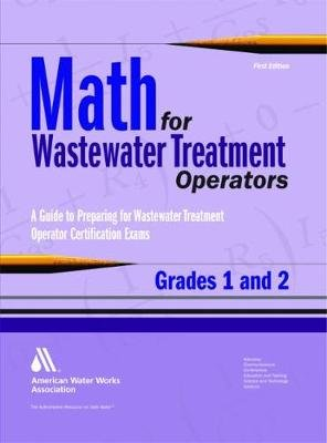 Math for Wastewater Treatment Operators, Grades 1 and 2 - Practice Problems to Prepare for Wastewater Treatment Operator...