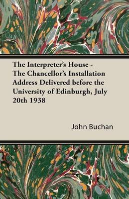 The Interpreter's House - The Chancellor's Installation Address Delivered Before the University of Edinburgh, July...