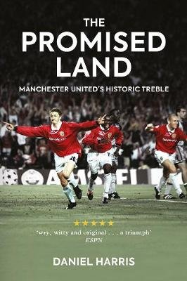 The Promised Land - Manchester United's Historic Treble (Paperback): Daniel Harris