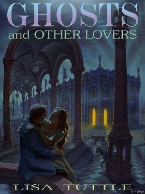 Ghosts and Other Lovers (Electronic book text): Lisa Tuttle