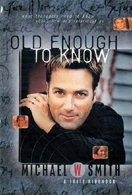 Old Enough to Know - What Teenagers Need to Know about Life and Relationships (Paperback): Michael W Smith, Fritz Ridenour