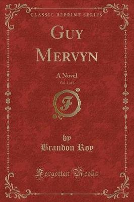 Guy Mervyn, Vol. 1 of 3 - A Novel (Classic Reprint) (Paperback): Brandon Roy