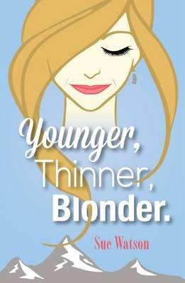 Younger, Thinner, Blonder (Paperback): Sue Watson