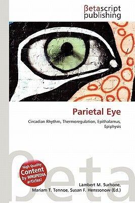 Parietal Eye (Paperback): Lambert M. Surhone, Mariam T. Tennoe, Susan F. Henssonow
