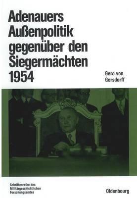 Adenauers Aussenpolitik Gegenuber Den Siegermachten 1954 (English, German, Electronic book text): Gero Gersdorff