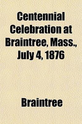 Centennial Celebration at Braintree, Mass., July 4, 1876 (Paperback): Braintree