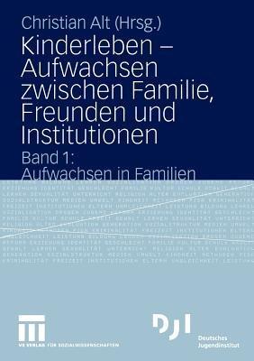 Kinderleben - Aufwachsen Zwischen Familie, Freunden Und Institutionen (German, Paperback, 2005): Christian Alt