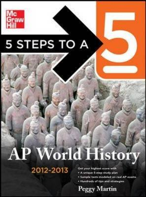 5 Steps to a 5 AP World History 2012-2013 (Paperback, 4th Revised edition): Peggy Martin