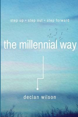 The Millennial Way - Step Up, Step Out, Step Forward (Paperback): Declan Wilson