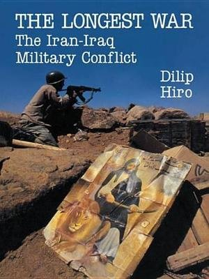 The Longest War - The Iran-Iraq Military Conflict (Electronic book text): Dilip Hiro