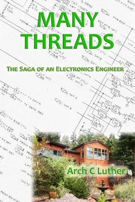 Many Threads: The Saga of an Electronics Engineer (Electronic book text): Arch Luther
