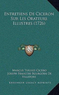 Entretiens de Ciceron Sur Les Orateurs Illustres (1726) (French, Hardcover): Marcus Tullius Cicero