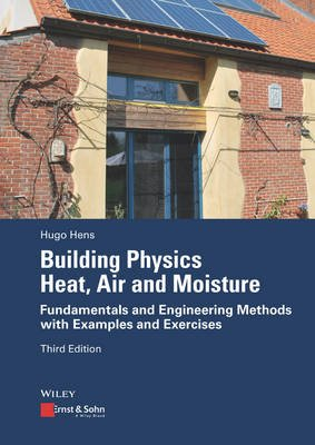Building Physics - Heat, Air and Moisture - Fundamentals and Engineering Methods with Examples and Exercises (Paperback, 3rd...