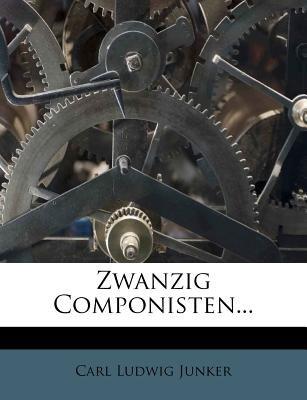 Zwanzig Componisten... (English, German, Paperback): Carl Ludwig Junker