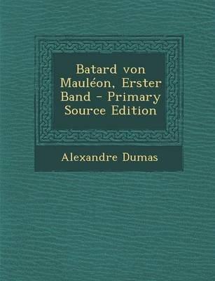 Batard Von Mauleon, Erster Band - Primary Source Edition (German, Paperback): Alexandre Dumas