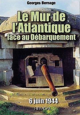 Le Mur de L'Atlantique - Face au Debarquement (6 Juin 1944) (French, Hardcover): Georges Bernage