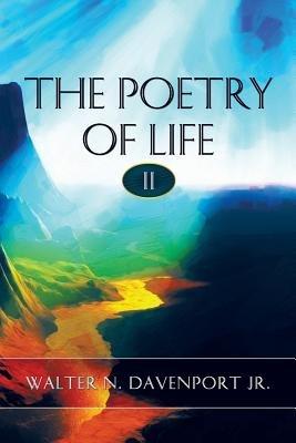The Poetry of Life II (Paperback): Walter N. Davenport Jr.
