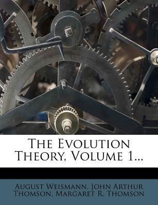 The Evolution Theory, Volume 1... (Paperback): August Weismann