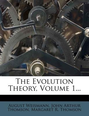 The Evolution Theory, Volume 1... (Paperback): August Weismann