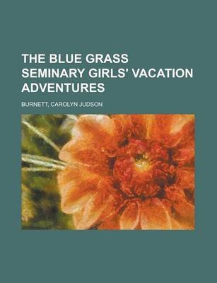 The Blue Grass Seminary Girls' Vacation Adventures (Paperback): Carolyn Judson Burnett