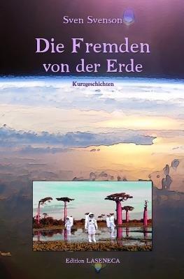 Die Fremden Von Der Erde (German, Paperback): Sven Svenson