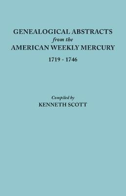 Genealogical Abstracts from the American Weekly Mercury, 1719-1746 (Paperback): Kenneth Scott