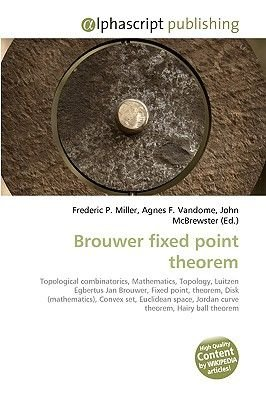 Brouwer Fixed Point Theorem (Paperback): Frederic P. Miller, Agnes F. Vandome, John McBrewster