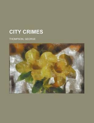 City Crimes (Paperback): George Thompson