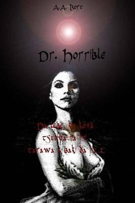 Dr. Horrible Da Lebe, Ku Kona Tsuliya Na Jini, Tarawa a Baki Da Jizz (Hausa, Paperback): A. a. Bort