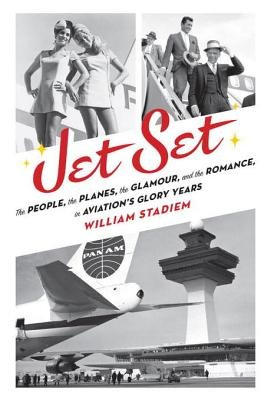 Jet Set - The People, the Planes, the Glamour, and the Romance in Aviation's Glory Years (Electronic book text): William...