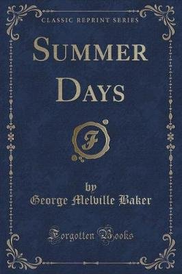 Summer Days (Classic Reprint) (Paperback): George Melville Baker
