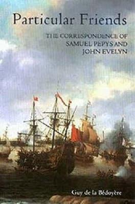 Particular Friends - The Correspondence of Samuel Pepys and John Evelyn (Paperback, New edition): Samuel Pepys, John Evelyn