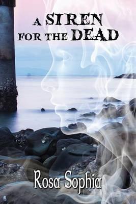 A Siren for the Dead (Paperback): Rosa Sophia