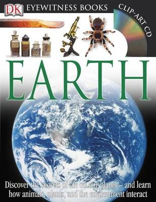 DK Eyewitness Books: Earth - Discover the Secrets of Life on Our Planet and Learn How Animals, Plants, and Our Environment...