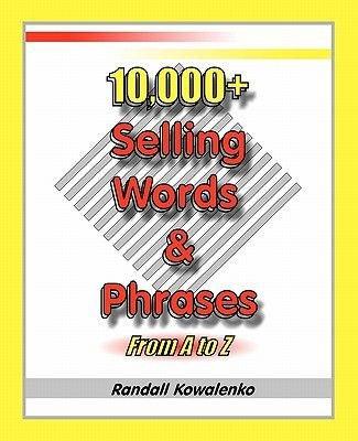 10,000+ Selling Words & Phrases - From A to Z (Paperback): Randall Kowalenko