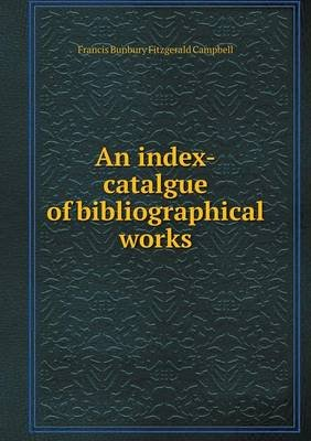 An Index-Catalgue of Bibliographical Works (Paperback