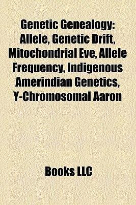 Genetic Genealogy - Allele, Genetic Drift, Mitochondrial Eve, Allele Frequency, Genetic Studies on Jews (Paperback): Source...
