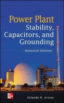 Power Plant Stability Capacitors and Grounding: Numerical Solutions - Numerical Solutions (Hardcover, Ed): Orlando N Acosta