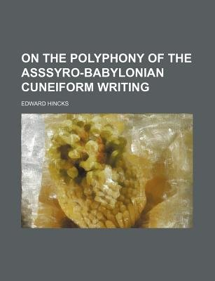On the Polyphony of the Asssyro-Babylonian Cuneiform Writing (Paperback): Edward Hincks