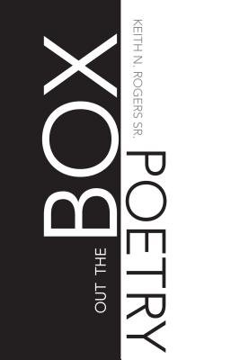 Out the Box Poetry (Electronic book text): Keith N. Rogers Sr