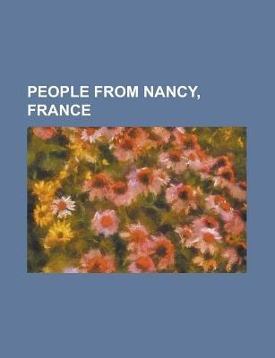 People from Nancy, France - Adam Bouzid, Aime Morot, Antoine Drouot, Arthur Cumming (Royal Navy Officer), Bernard Dudot,...