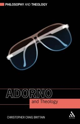 Adorno and Theology (Paperback): Christopher Craig Brittain