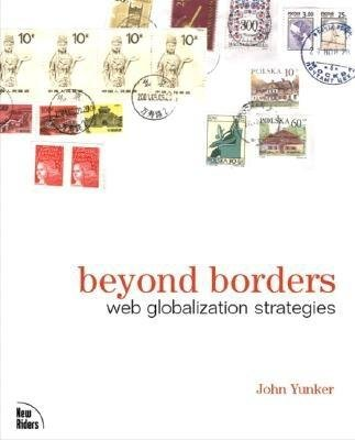 Beyond Borders - Web Globalization Strategies (Paperback): John Yunker