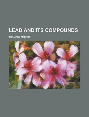 Lead and Its Compounds (Paperback): Massimo D' Azeglio, Thomas Lambert