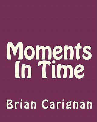 Moments in Time (Paperback): Brian Carignan
