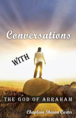 Conversations with the God of Abraham (Paperback): Chaplain Sharon Carter